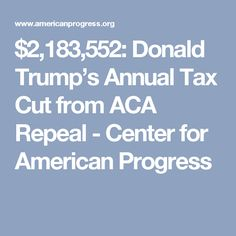 $2,183,552: Donald Trump's Annual Tax Cut from ACA Repeal - Center for American Progress