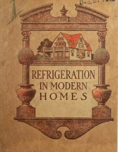 Refrigeration in modern homes. c. 1908  From the Association for Preservation Technology (APT) - Building Technology Heritage Library, an online archive of period architectural trade catalogs. This catalog comes from the collection of the Canadian Centre for Architecture.