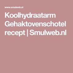 Koolhydraatarm Gehaktovenschotel recept | Smulweb.nl