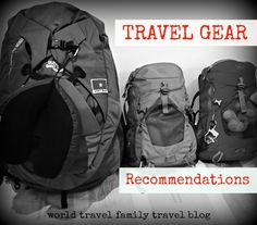 Travel Gear Recommendations. Things we wouldn't leave home without. World Travel Family travel blog