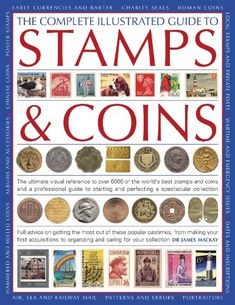 The Complete Illustrated Guide to Stamps and Coins: The Ultimate Visual Reference to Over 6000 of the World's Best Stamps and Coins and a Professional Guide to Starting and Perfecting a Spectacular Collection by James A. Coin Books, Every Day Book, Book Summaries, Best Selling Books, Book Recommendations, Coins, Stamps, Antiques, World