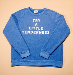 Try A Little Tenderness Sweatshirt by Rosser Riddle.