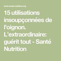 15 utilisations insoupçonnées de l'oignon. L'extraordinaire: guérit tout - Santé Nutrition
