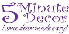 5 Minute Decor. Home Decor Made Easy! Free how-to home decor videos and home decorating tips blog