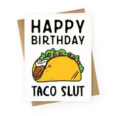 """This funny taco card is a great birthday card for you best friend, like """"happy birthday taco slut!"""" This funny birthday card is perfect for fans of sassy cards, sarcastic cards, best friend cards and birthday cards. Happy Birthday Sister Funny, Happy Birthday Wishes For A Friend, Happy Birthday Best Friend, Birthday Wishes Funny, Happy Birthday Gifts, Birthday Quotes, Birthday Greetings, Birthday Funnies, Birthday Ideas"""