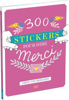 """""""300 stickers pour dire merci"""" - Éditions First. Suivi de projet éditorial, pointage d'épreuves et validation du BAT."""