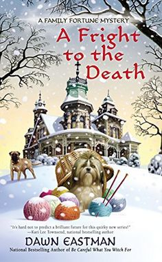 A Fright to the Death (A Family Fortune Mystery) by Dawn Eastman,  April 7/15 release date
