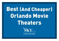 Movie theaters worth checking out in Orlando.