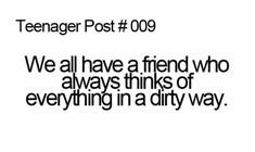A friend ✔Thinks dirty✔ everything ✔