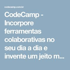 CodeCamp - Incorpore ferramentas colaborativas no seu dia a dia e invente um jeito mais divertido de aprender, compartilhar e construir seu conhecimento. Conheça novas tecnologias, novos modelos e amplie seus horizontes.