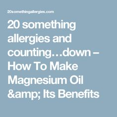 20 something allergies and counting…down   –  How To Make Magnesium Oil & Its Benefits