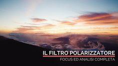 Il filtro polarizzatore. Analisi completa tecnica e pratica