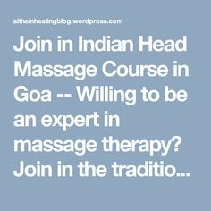 Join in Indian Head Massage Course in Goa --  Willing to be an expert in massage therapy? Join in the traditional Indian head massage course to get quality education on massage techniques. You will learn to press the head with needed pressure for a relaxing and soothing massage. Enrol in the massage course today.