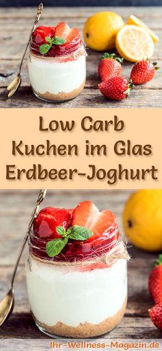 Rezept: Low Carb Erdbeer-Joghurt-Kuchen im Glas - ein kalorienreduziertes Low Carb Kuchen-Dessert im Glas - ohne Getreidemehl und ohne Zusatz von Zucker zubereitet ...
