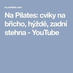Na Pilates: cviky na břicho, hýždě, zadní stehna - YouTube