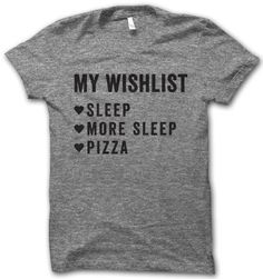 My Wishlist: Sleep, More sleep and pizza. Thanks that's all.