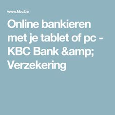 Online bankieren met je tablet of pc - KBC Bank & Verzekering
