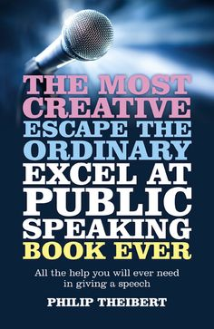 Most Creative, Escape the Ordinary, Excel at Public Speaking Book Ever, The