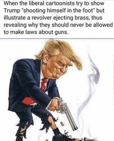 """© When the liberal cartoonists try to show Trump """"shooting himself in the foot"""" but illustrate a revolver ejecting brass, thus revealing why they should never be allowed to make laws about guns. Belief Quotes, Gun Quotes, Liberal Logic, Political Memes, Funny Politics, Political Views, Conservative Politics, Republican Party, Humor"""