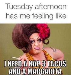 Tuesday afternoon has me feeling like I need nap, 3 tacos and a margarita. I also need someone to do my make-up and hair because no way in hell does my hair or makeup look this great.