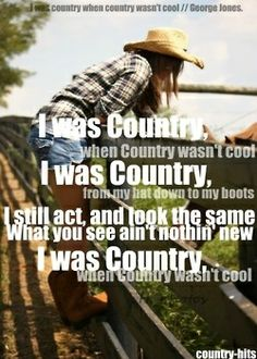 i am and will always be country in or out of style. its my life style :) <3