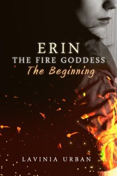 Erin The Fire Goddess: The Beginning by Lavinia Urban, http://www.amazon.com/dp/B0085L3SDC/ref=cm_sw_r_pi_dp_9.olsb1ZB9ZJV