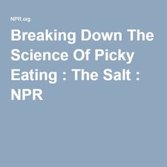 Breaking Down The Science Of Picky Eating : The Salt : NPR