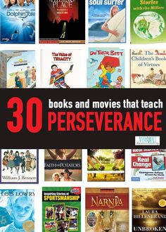 Wow... what a great list to have to encourage kids! 30 Books and Movies that Teach Perseverance Vibrant Homeschooling