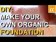 DIY Makeup - Make Your Own All Natural & Organic Cosmetic Liquid Foundation (Simple Ingredients) - YouTube