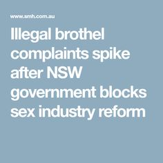 Illegal brothel complaints spike after NSW government blocks sex industry reform Industrial, Australia