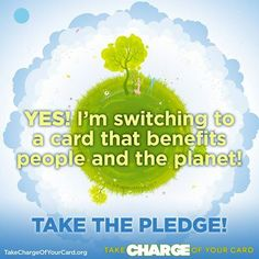 Take the pledge to switch to a better credit card today! http://action.greenamerica.org/p/salsa/web/questionnaire/public/?questionnaire_KEY=1524