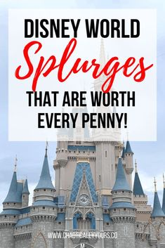Disney World Splurges That Are Worth Every Penny