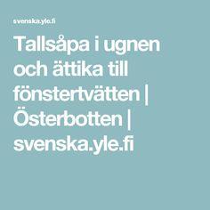 Tallsåpa i ugnen och ättika till fönstertvätten   Österbotten   svenska.yle.fi