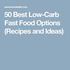 50 Best Low-Carb Fast Food Options (Recipes and Ideas)
