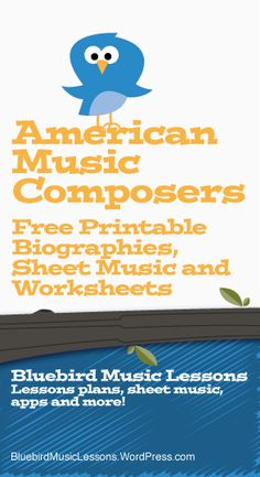 American Music Composers | Free Printable Biographies, Sheet Music and Worksheets - https://bluebirdmusiclessons.wordpress.com/2017/05/09/american-music-composers-free-printable-biographies-sheet-music-and-worksheets/