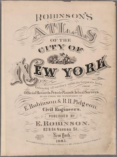 Atlas of the city of New York : embracing all territory within its corporate limits from official records, private plans...  [Robinson's Atlas of the city of New York : embracing all ter...] (1885)