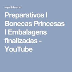 Preparativos I Bonecas Princesas I Embalagens finalizadas - YouTube