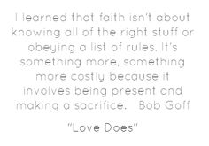 ...being present and making sacrifices... Bob Goff :: Love Does