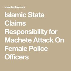 Islamic State Claims Responsibility for Machete Attack On Female Police Officers
