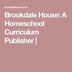 Brookdale House: A Homeschool Curriculum Publisher |