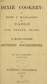 Dixie cookery; or, How I managed my table for twelve years. A practical cook-book for southern housekeepers : Barringer, Maria Massey : Free Download & Streaming : Internet Archive