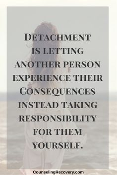 Emotional detachment | detaching with love | relationship problems | 12 step recovery addiction | codependency quotes | codependent relationships | Click the image to read more. #lettinggo #detachment #codependency