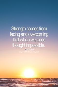 Strength comes from facing and overcoming that which we once thought impossible. -Brad Turnbull #tmj #themindsetjourney #bradturnbull #strength #strong #overcome #impossible #fear #faceyourfear #inspire #inspiration #encourage #motivate Words Of Wisdom Quotes, Good Life Quotes, Quotes About Strength, Words Of Encouragement, Happy Quotes, Random Quotes, Uplifting Quotes, Positive Quotes, Motivational Quotes