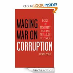 Waging War on Corruption: Inside the Movement Fighting the Abuse of Power by Frank Vogl. $26.24. Publisher: Rowman & Littlefield Publishers (August 24, 2012). 310 pages