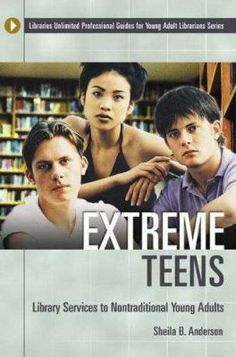 Extreme teens : library services to nontraditional young adults / Sheila B. Anderson. / Westport, Conn. : Libraries Unlimited, 2005.
