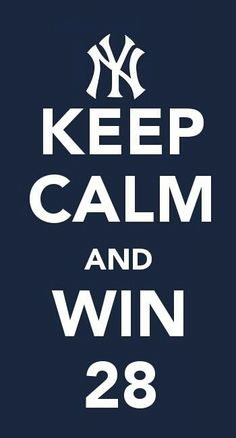 Keep Calm and Win 28 #GoYankees