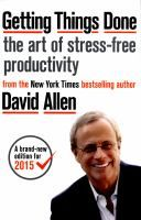 Getting things done : how to achieve stress-free productivity / David Allen.