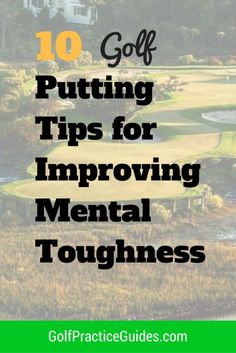 10 golf putting tips to help you improve your mental toughness on the golf course and putting greens. Find more golf ideas, quotes, tips, and lessons at #lorisgolfshoppe