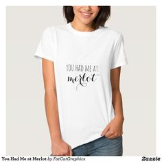 """You Had Me at Merlot Shirt. Funny """"You Had Me at Merlot"""" saying on this shirt, a perfect gift for wine-lovers. Humorous gift ideas for birthdays, holidays or any special occasion. Classic black typography on a white shirt (but feel free to change the color or style), paired with artfully contrasting fonts. Cheers."""