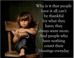 People who have nothing count their blessings everyday.